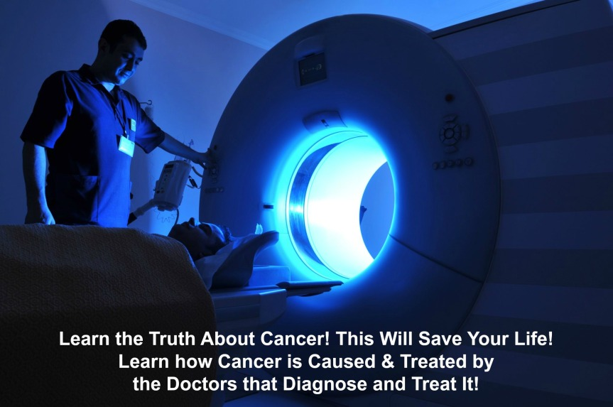 Learn how CANCER & IT'S 'TREATMENTS' Create MORE CANCER Down the Road – FOR MONEY!!!