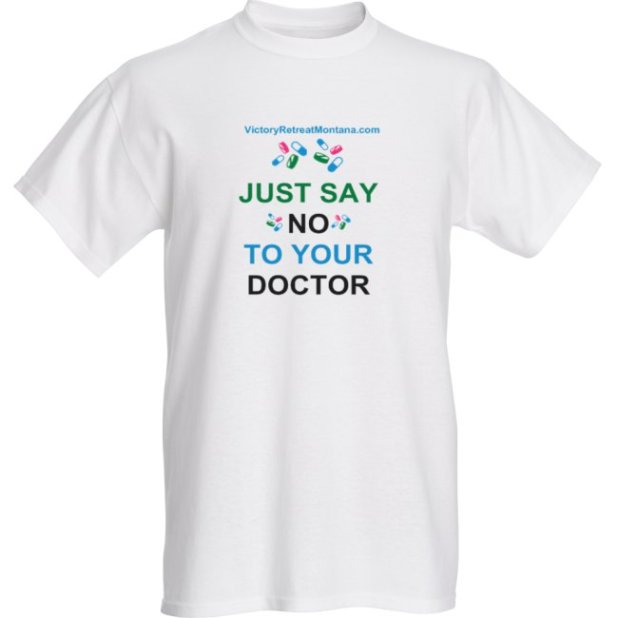 TEE SHIRT JUST SAY NO TO YOUR DOCTOR